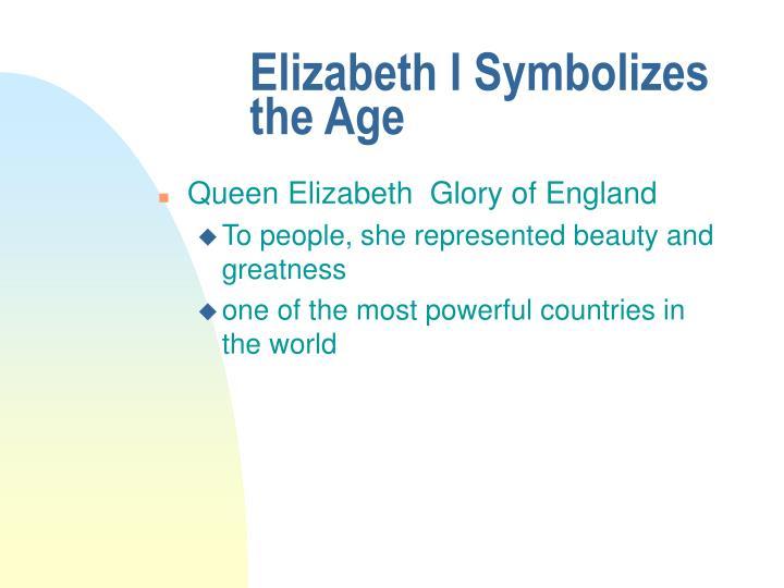 Elizabeth I Symbolizes the Age