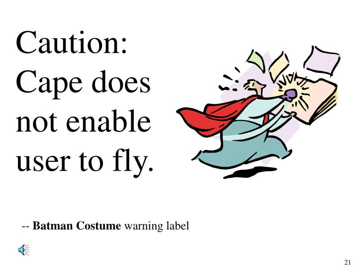 Caution: Cape does not enable user to fly.