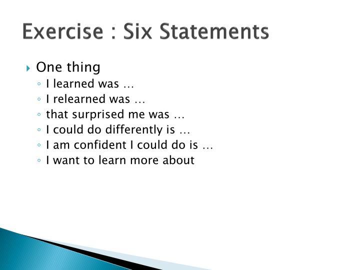 Exercise : Six Statements