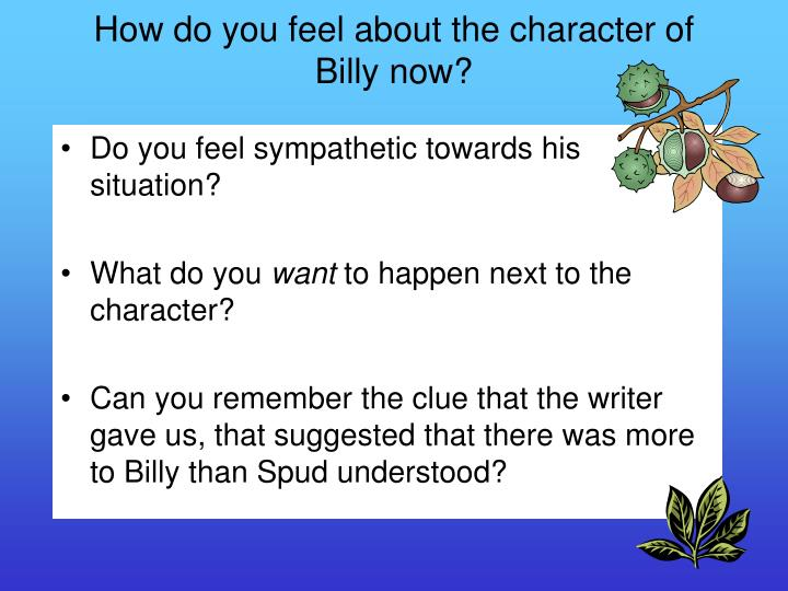 How do you feel about the character of Billy now?