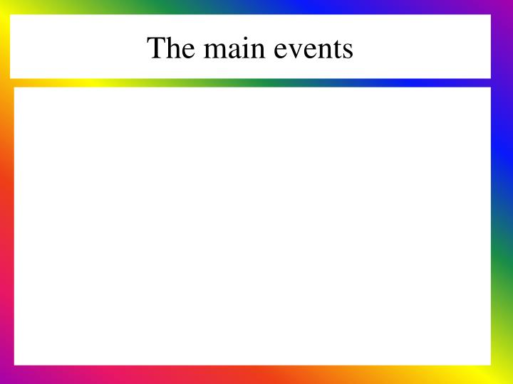 The main events