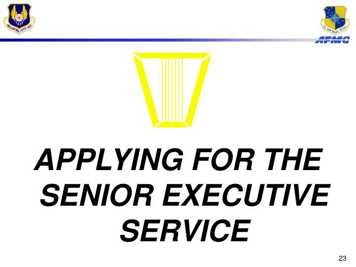 APPLYING FOR THE SENIOR EXECUTIVE SERVICE