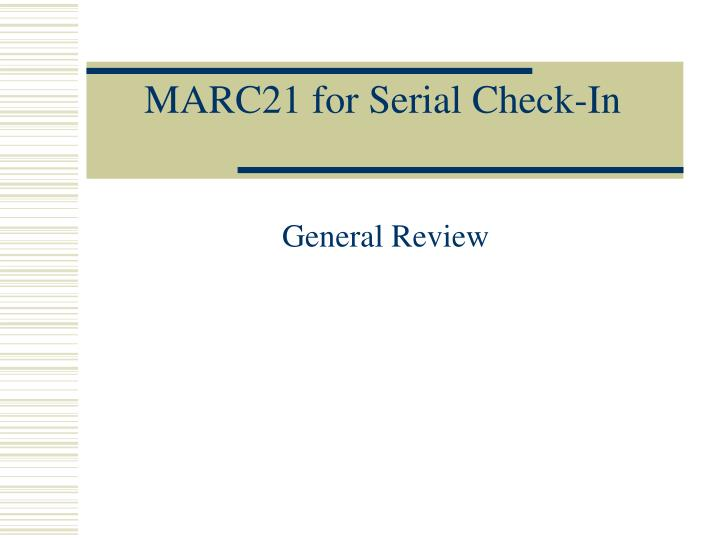 Marc21 for serial check in