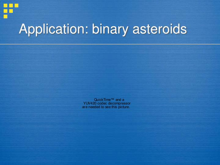 Application: binary asteroids