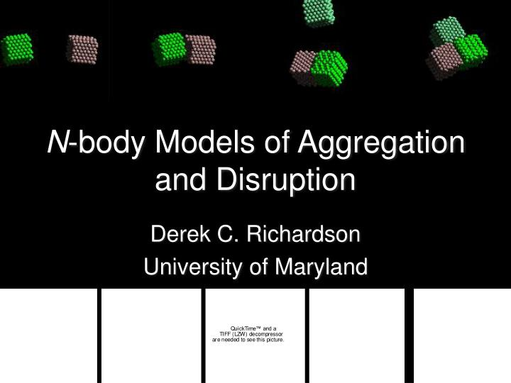 N body models of aggregation and disruption