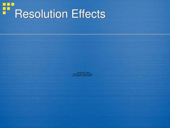 Resolution Effects