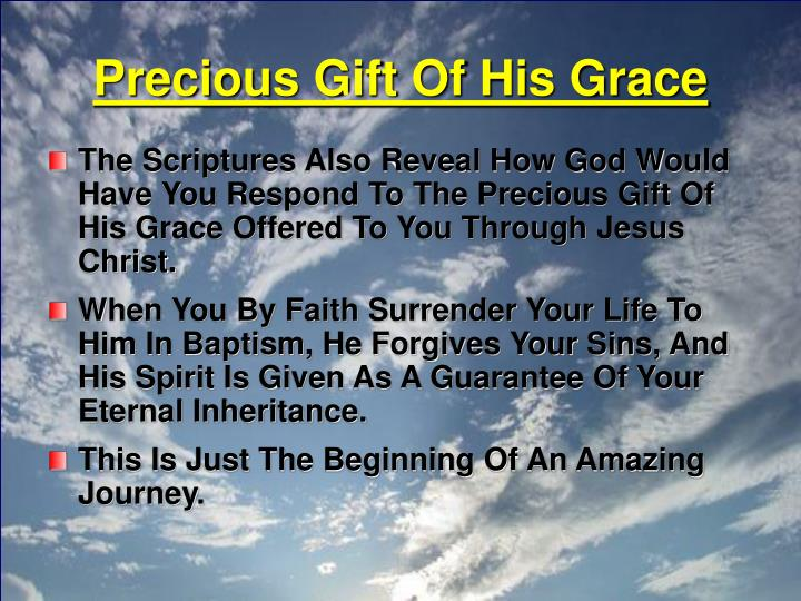Precious gift of his grace