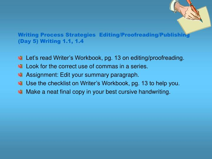 Writing Process Strategies  Editing/Proofreading/Publishing (Day 5) Writing 1.1, 1.4