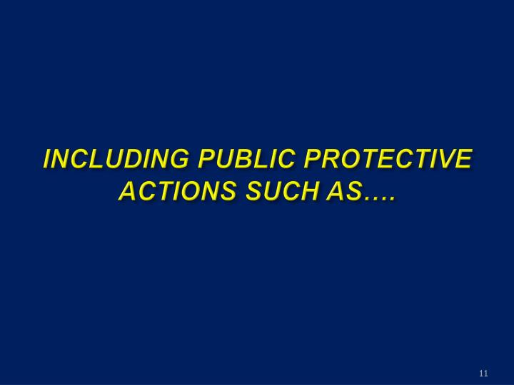 INCLUDING PUBLIC PROTECTIVE ACTIONS SUCH AS….