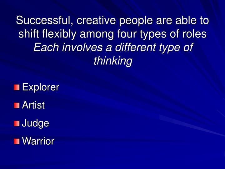 Successful, creative people are able to shift flexibly among four types of roles