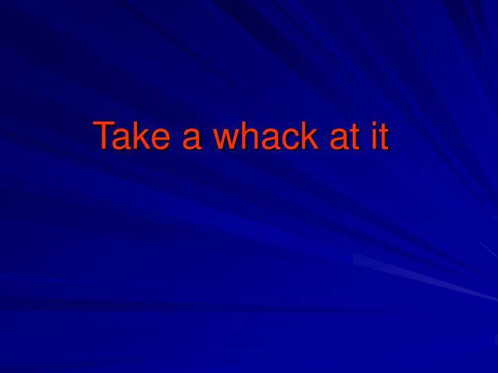 Take a whack at it