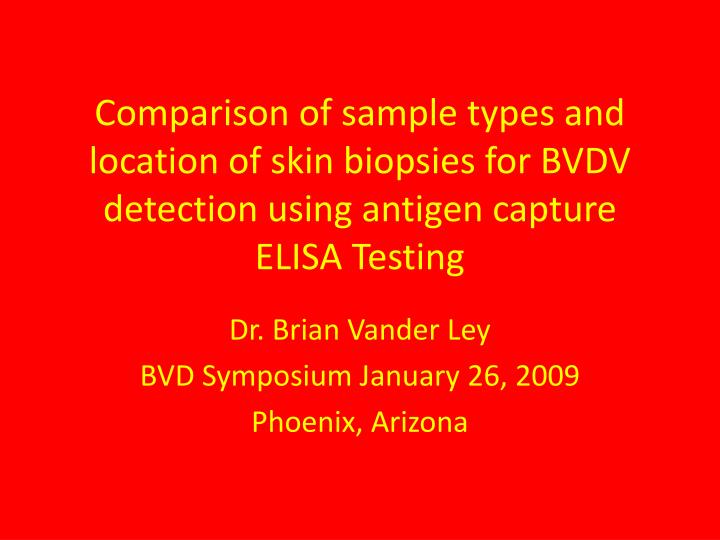 Comparison of sample types and location of skin biopsies for BVDV detection using antigen capture EL...