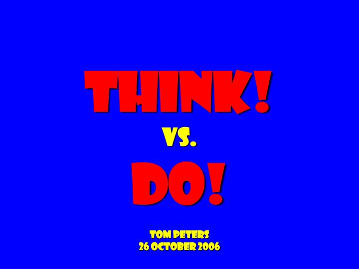 Think vs do tom peters 26 october 2006