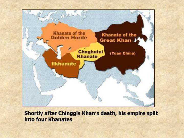 Shortly after Chinggis Khan's death, his empire split