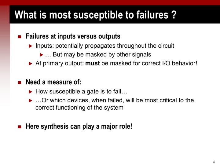 What is most susceptible to failures ?