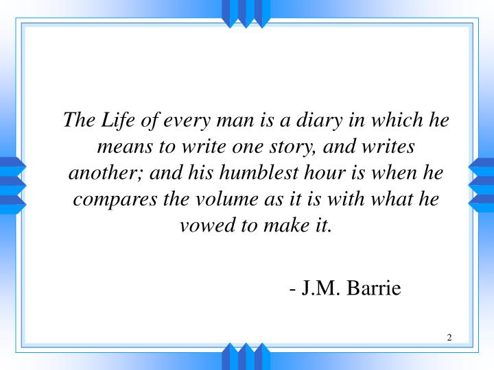 The Life of every man is a diary in which he means to write one story, and writes another; and his ...