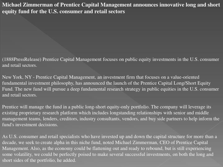 Michael Zimmerman of Prentice Capital Management announces innovative long and short equity fund for...