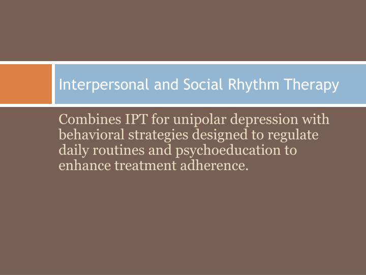 Combines IPT for unipolar depression with behavioral strategies designed to regulate daily routines and psychoeducation to enhance treatment adherence.