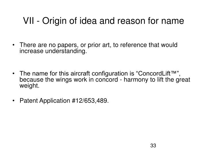 VII - Origin of idea and reason for name