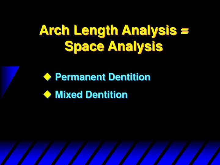Arch Length Analysis = Space Analysis