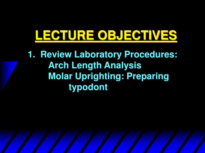 1.  Review Laboratory Procedures:Arch Length AnalysisMolar Uprighting: Preparing typodont
