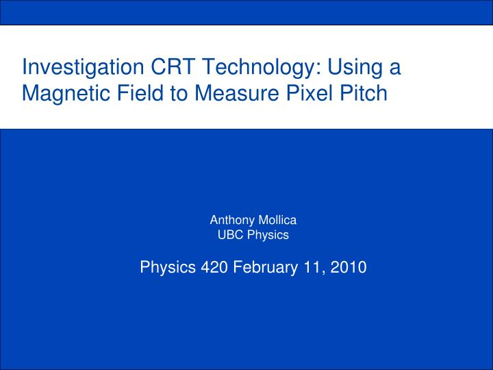 Investigation crt technology using a magnetic field to measure pixel pitch