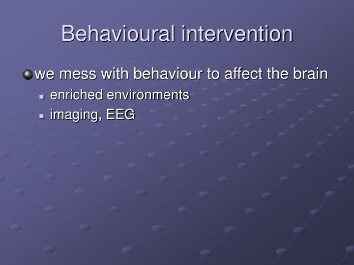 Behavioural intervention
