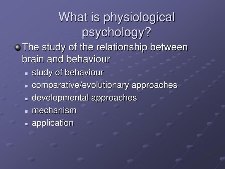 What is physiological psychology?