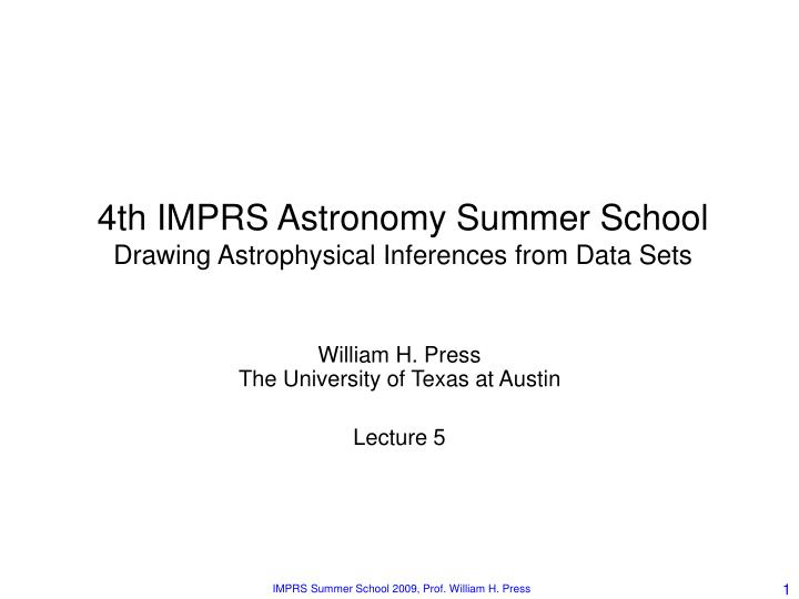 4th imprs astronomy summer school drawing astrophysical inferences from data sets n.