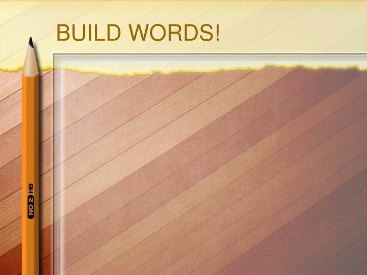 BUILD WORDS!