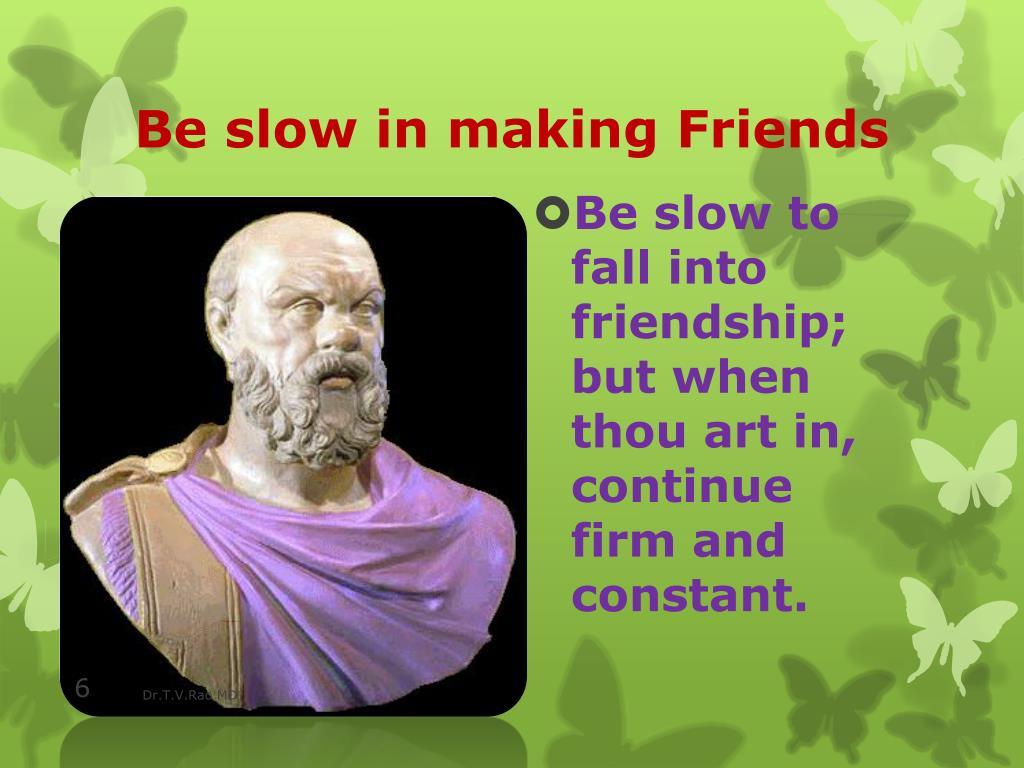 Be slow in making Friends