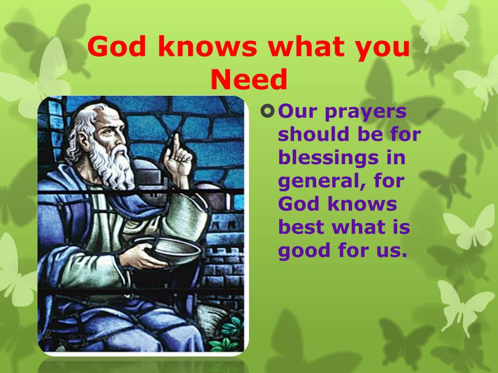 God knows what you Need