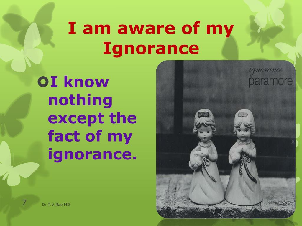 I am aware of my Ignorance