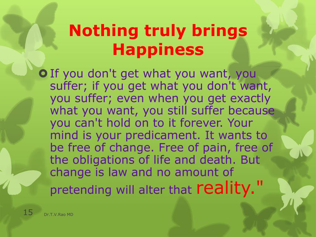 Nothing truly brings Happiness