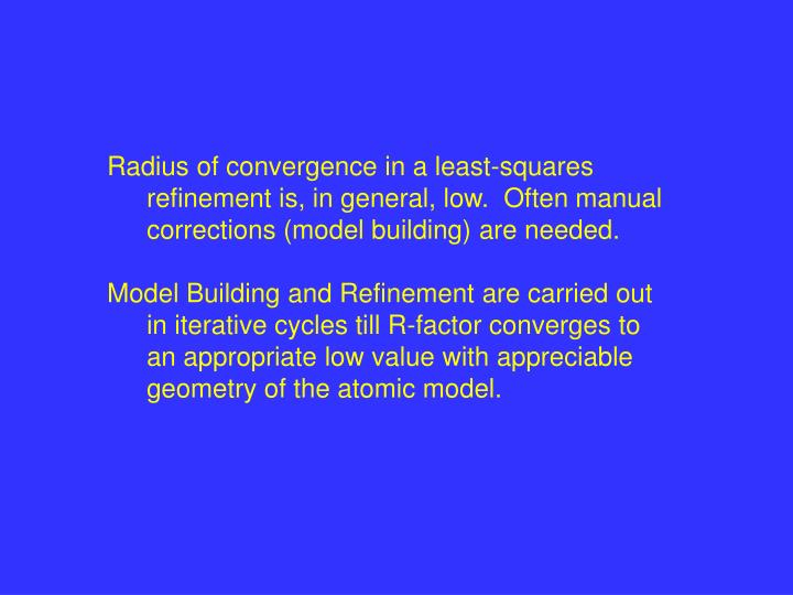 Radius of convergence in a least-squares refinement is, in general, low.  Often manual corrections (model building) are needed.