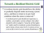 towards a resilient electric grid