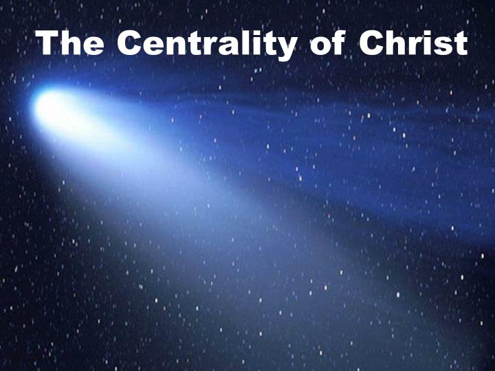 The Centrality of Christ
