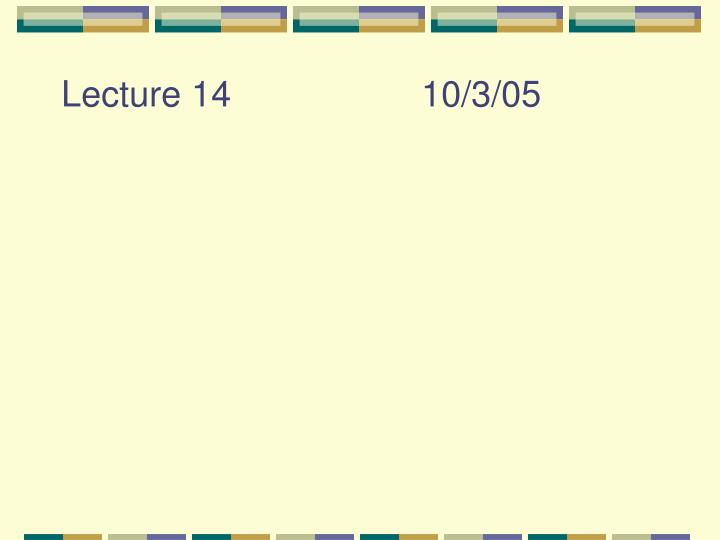Lecture 14 10 3 05