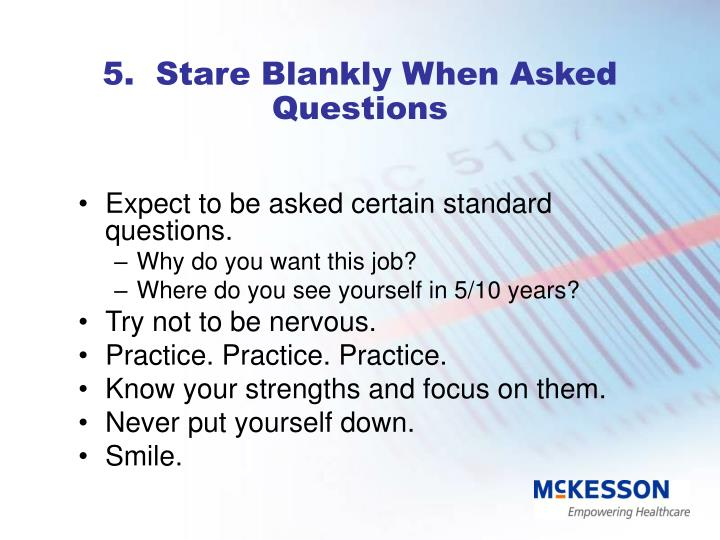 5.  Stare Blankly When Asked Questions