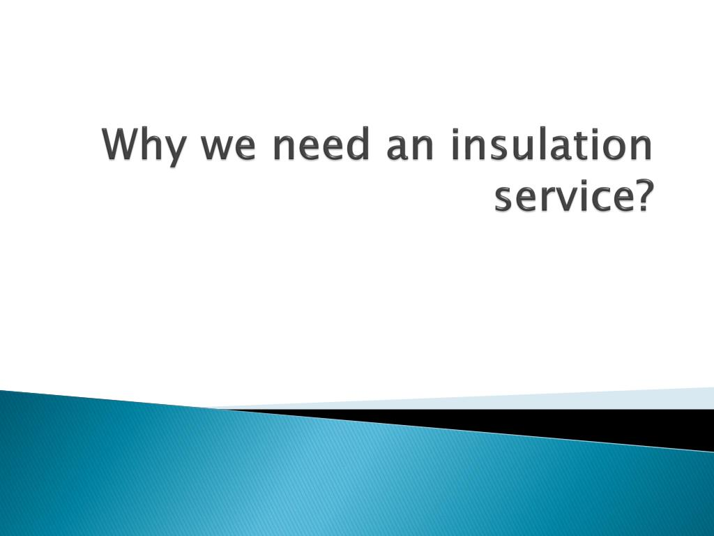 why we need an insulation service l.