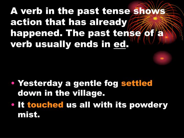 A verb in the past tense shows action that has already happened. The past tense of a verb usually en...