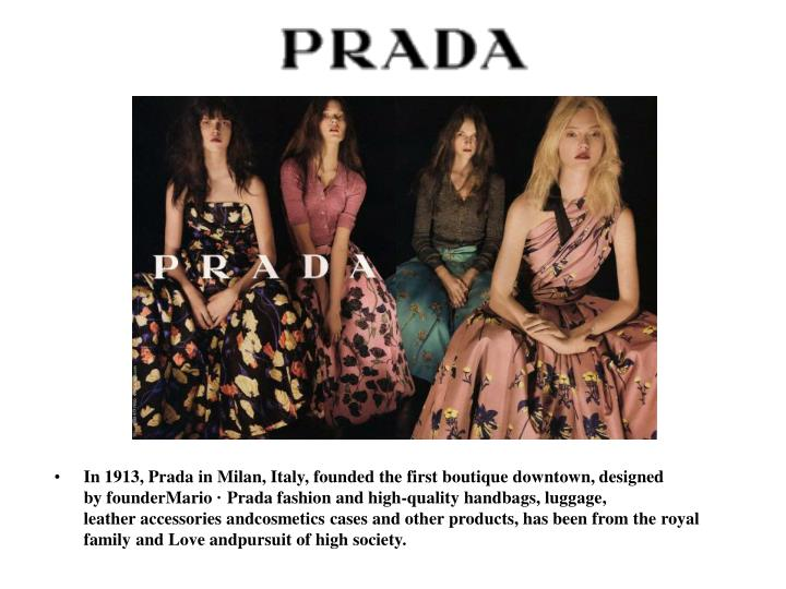 In 1913, Prada in Milan, Italy, founded the first boutique downtown, designed by founderMari...