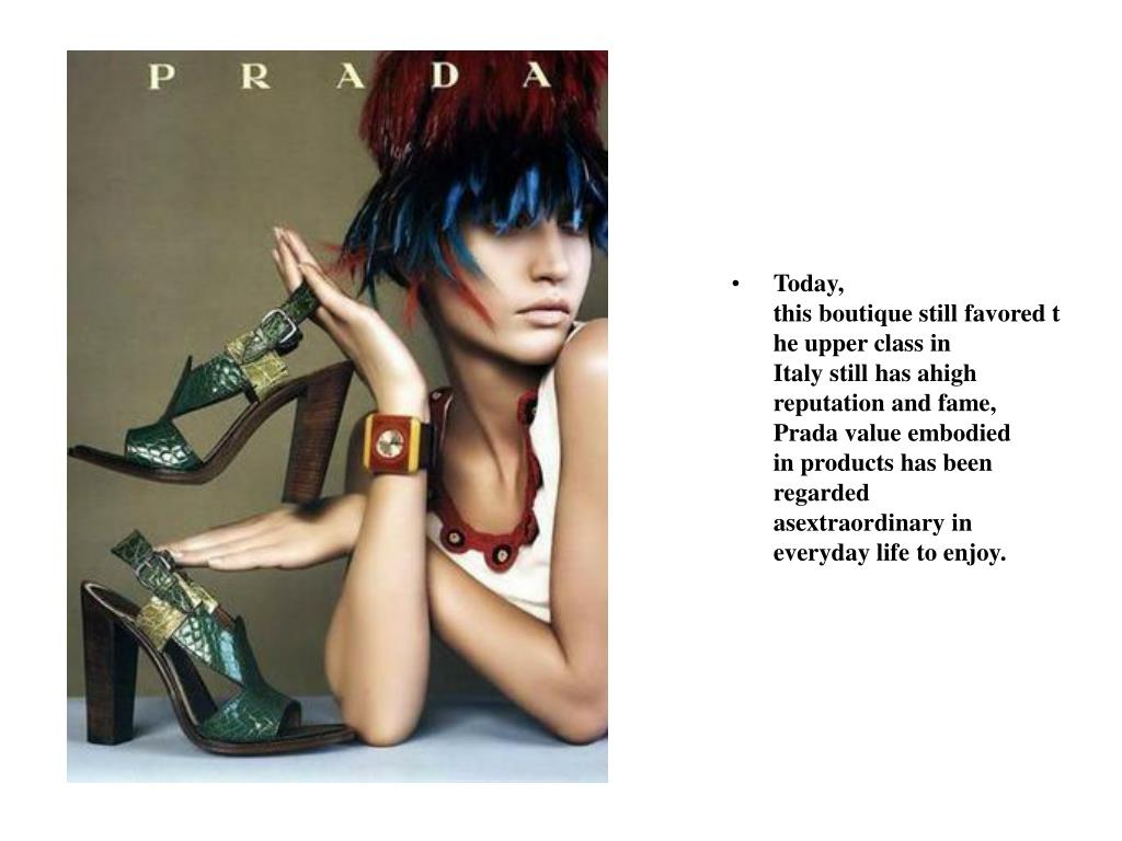 Today, this boutique still favored the upper class in Italy still has ahigh reputation and fame, Prada value embodied in products has been regarded asextraordinary in everyday life to enjoy.