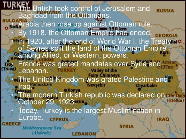 The British took control of Jerusalem and Baghdad from the Ottomans.