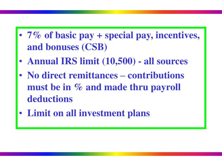 7% of basic pay + special pay, incentives, and bonuses (CSB)