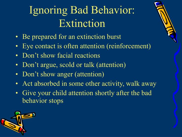 Ignoring Bad Behavior: Extinction
