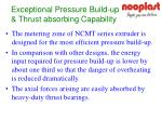 exceptional pressure build up thrust absorbing capability