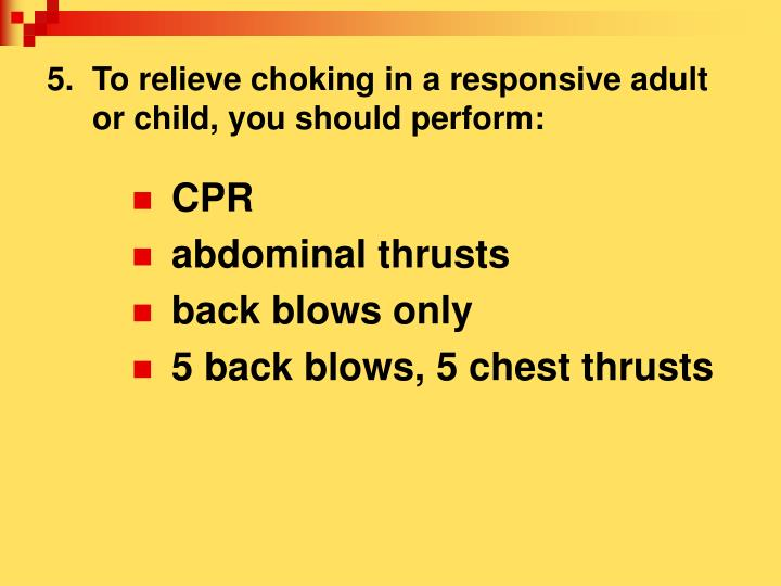 5.  To relieve choking in a responsive adult