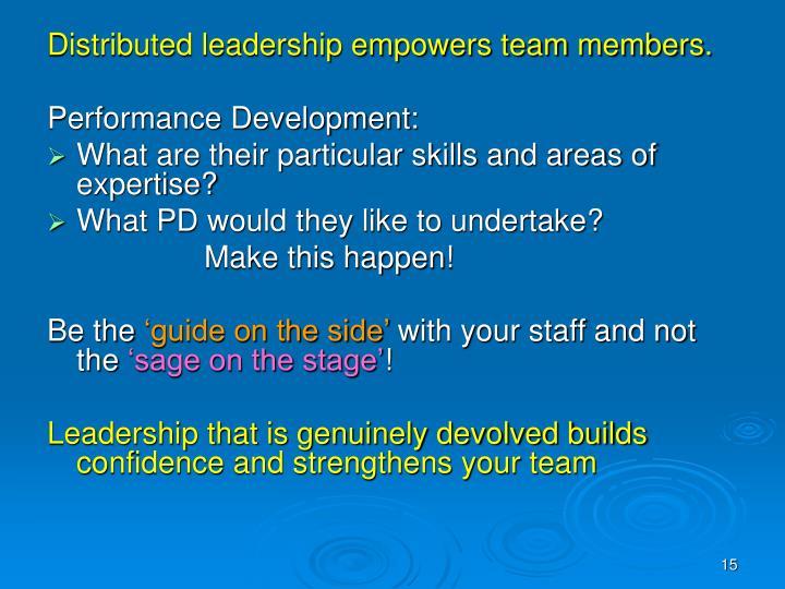 Distributed leadership empowers team members.