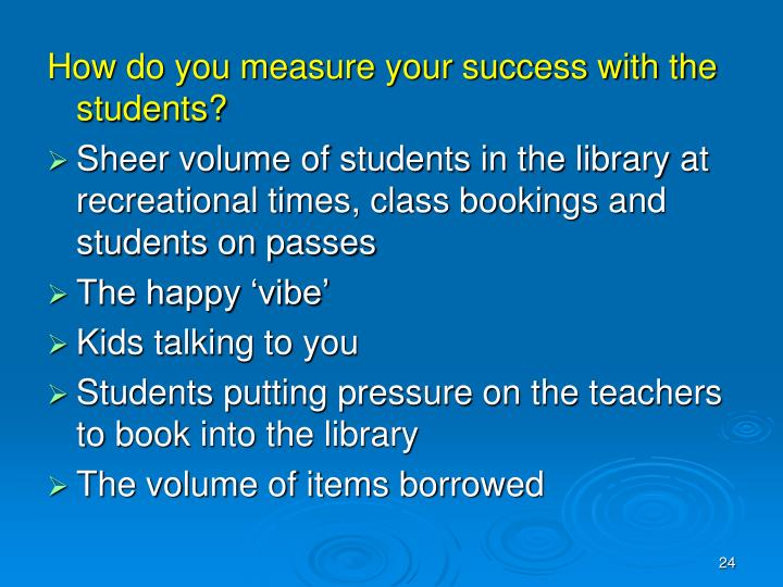How do you measure your success with the students?